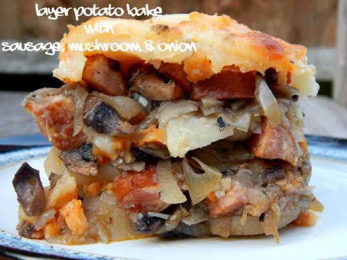 Layer Potato Bake with Sausage, Mushroom & Onion
